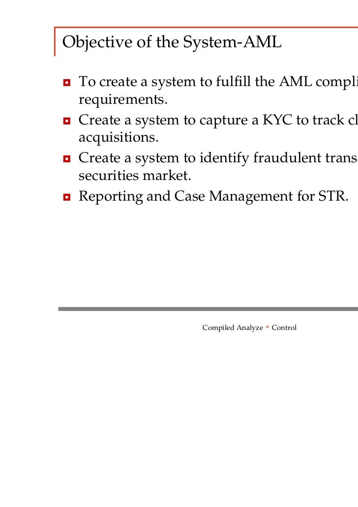Objective of the System-AML◘ To create a system to fulfill the AML compliance  requirements.◘ Create a system to capture a...