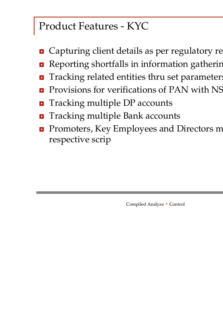 Product Features - KYC◘   Capturing client details as per regulatory requirements.◘   Reporting shortfalls in information ...