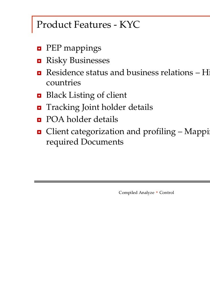 Product Features - KYC◘ PEP mappings◘ Risky Businesses◘ Residence status and business relations – High risk  countries◘ Bl...
