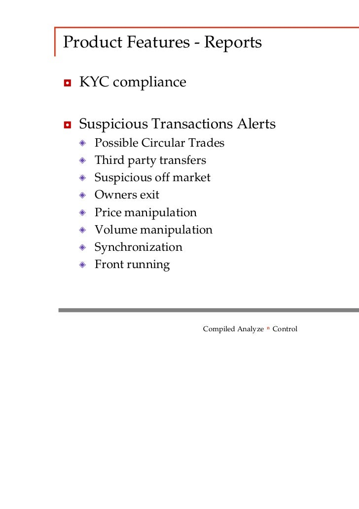 Product Features - Reports◘ KYC compliance◘ Suspicious Transactions Alerts    Possible Circular Trades    Third party tran...