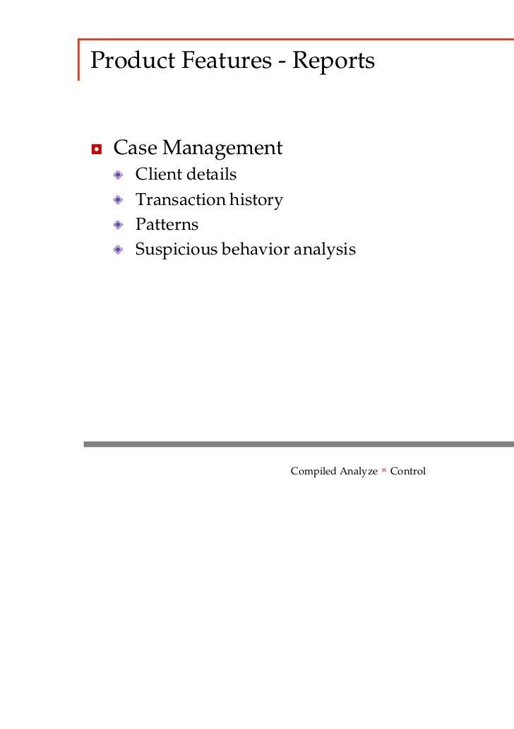 Product Features - Reports◘ Case Management    Client details    Transaction history    Patterns    Suspicious behavior an...