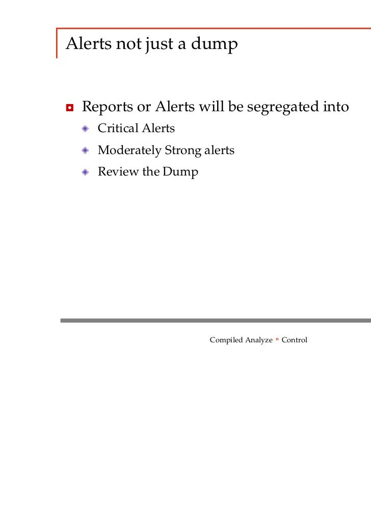 Alerts not just a dump◘ Reports or Alerts will be segregated into    Critical Alerts    Moderately Strong alerts    Review...