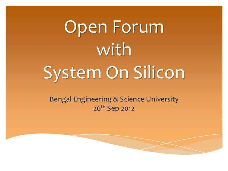 Open Forum      withSystem On SiliconBengal Engineering & Science University             26th Sep 2012