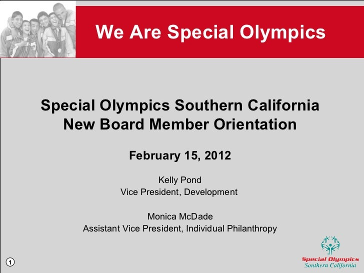 We Are Special Olympics <ul><li>Special Olympics Southern California </li></ul><ul><li>New Board Member Orientation </li><...