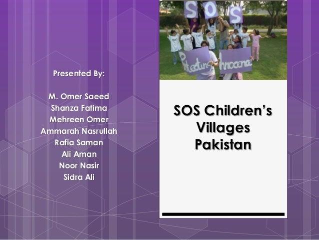 Presented By: M. Omer Saeed Shanza Fatima Mehreen Omer Ammarah Nasrullah Rafia Saman Ali Aman Noor Nasir Sidra Ali  SOS Ch...