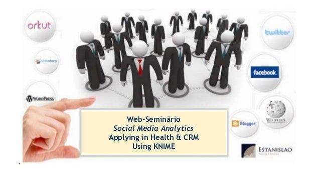 Web-Seminário Analytics em Mídia Sociais Uma aplicação na Saúde e CRM Web-Seminário Social Media Analytics Applying in Hea...