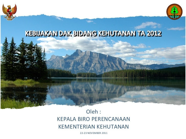 Oleh : KEPALA BIRO PERENCANAAN KEMENTERIAN KEHUTANAN 22-23 NOVEMBER 2011