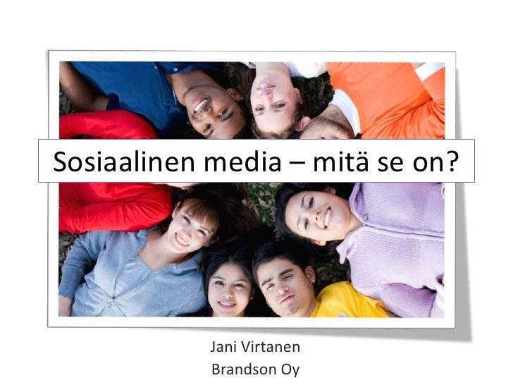 Sosiaalinen media – mitä se on?<br />Jani Virtanen<br />Brandson Oy<br />