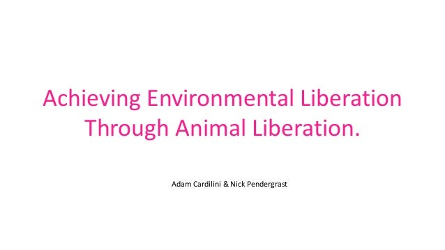Achieving Environmental Liberation Through Animal Liberation. Adam Cardilini & Nick Pendergrast