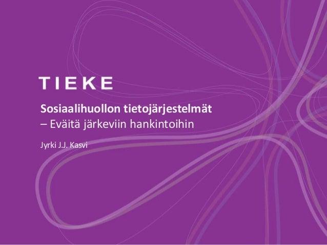 Sosiaalihuollon tietojärjestelmät – Eväitä järkeviin hankintoihin Jyrki J.J. Kasvi