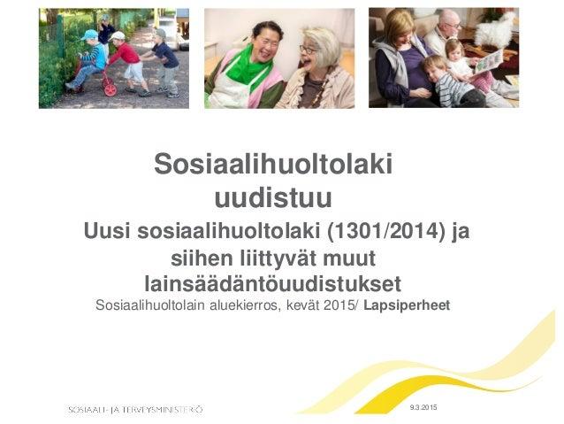 Sosiaalihuoltolaki uudistuu Uusi sosiaalihuoltolaki (1301/2014) ja siihen liittyvät muut lainsäädäntöuudistukset Sosiaalih...