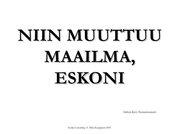 NIIN MUUTTUU MAAILMA, ESKONI Aleksis Kivi, Nummisuutarit