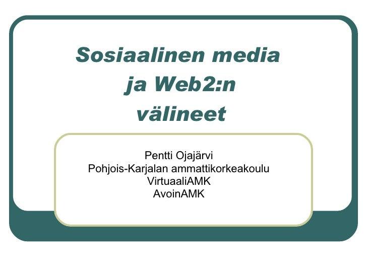 Sosiaalinen media  ja Web2:n välineet Pentti Ojajärvi Pohjois-Karjalan ammattikorkeakoulu VirtuaaliAMK AvoinAMK