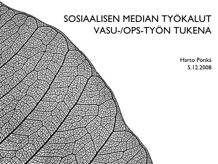 SOSIAALISEN MEDIAN TYÖKALUT VASU-/OPS-TYÖN TUKENA Harto Pönkä 5.12.2008