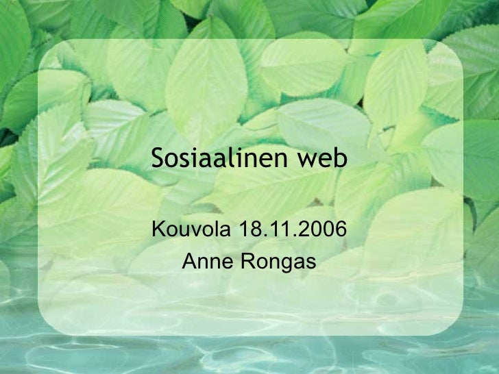Sosiaalinen web Kouvola 18.11.2006 Anne Rongas