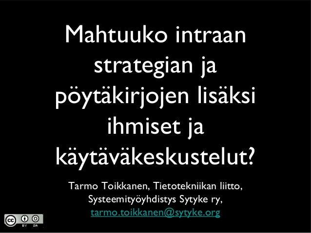 Mahtuuko intraanstrategian japöytäkirjojen lisäksiihmiset jakäytäväkeskustelut?Tarmo Toikkanen, Tietotekniikan liitto,Syst...