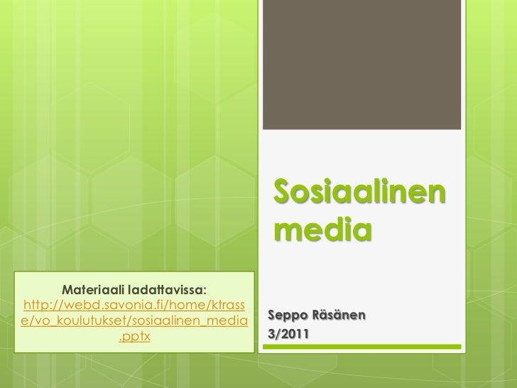 Sosiaalinen media<br />Materiaali ladattavissa: <br />http://webd.savonia.fi/home/ktrasse/vo_koulutukset/sosiaalinen_media...