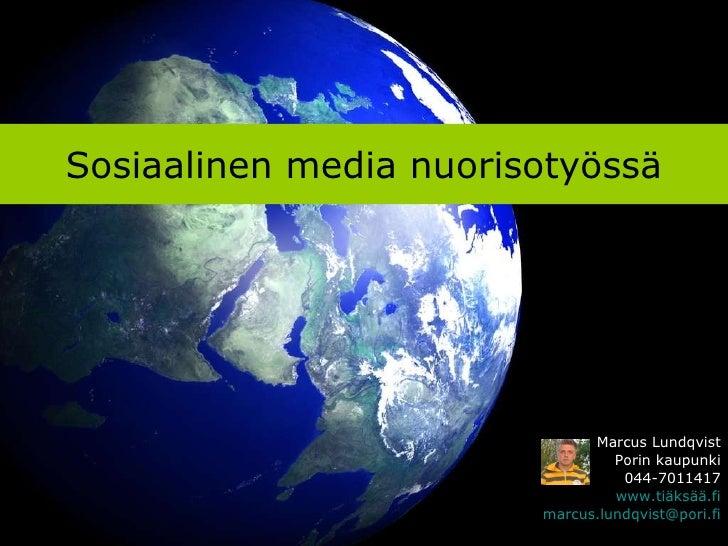 Sosiaalinen media nuorisotyössä Marcus Lundqvist Porin kaupunki 044-7011417 www.tiäksää.fi [email_address]