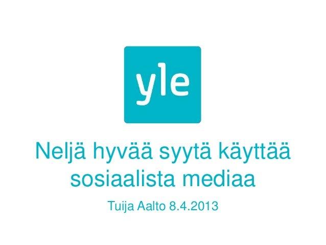 Neljä hyvää syytä käyttää   sosiaalista mediaa       Tuija Aalto 8.4.2013