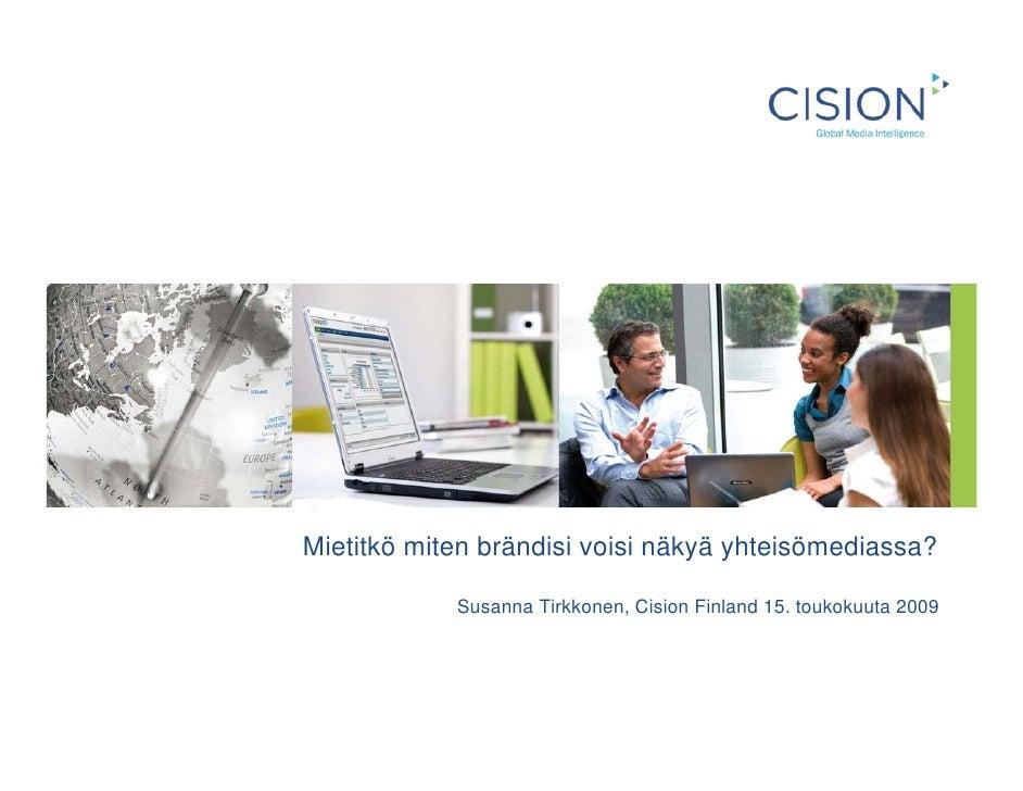 Mietitkö miten brändisi voisi näkyä yhteisömediassa?              Susanna Tirkkonen, Cision Finland 15. toukokuuta 2009