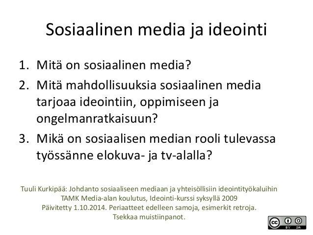 Sosiaalinen media ja ideointi  1. Mitä on sosiaalinen media?  2. Mitä mahdollisuuksia sosiaalinen media  tarjoaa ideointii...