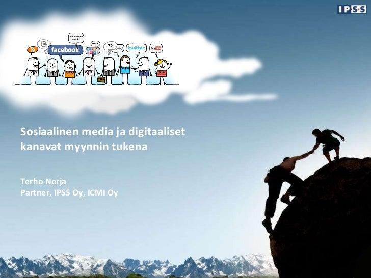 Sosiaalinen media ja digitaaliset  kanavat myynnin tukena Terho Norja Partner, IPSS Oy, ICMI Oy