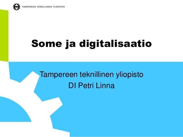 Some ja digitalisaatio Tampereen teknillinen yliopisto DI Petri Linna