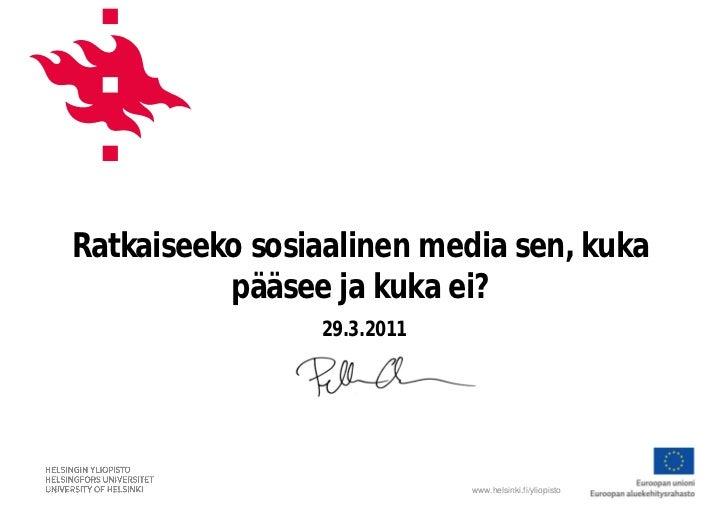 Ratkaiseeko sosiaalinen media sen, kuka          pääsee ja kuka ei?                29.3.2011                            ww...