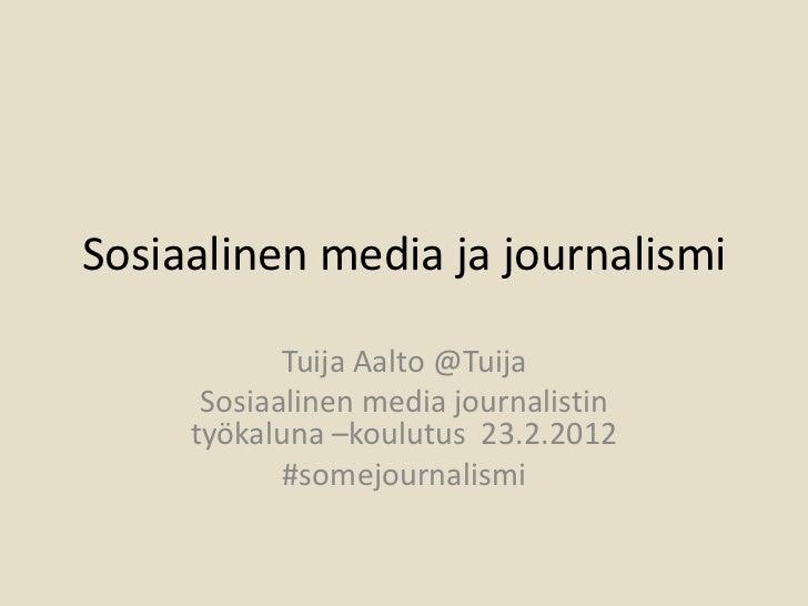 Sosiaalinen media ja journalismi            Tuija Aalto @Tuija      Sosiaalinen media journalistin     työkaluna –koulutus...