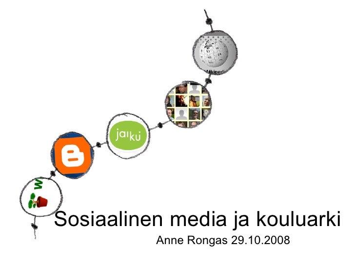Sosiaalinen media ja kouluarki           Anne Rongas 29.10.2008