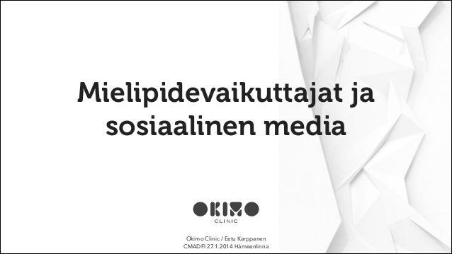 Mielipidevaikuttajat ja sosiaalinen media  Okimo Clinic / Eetu Karppanen CMADFI 27.1.2014 Hämeenlinna