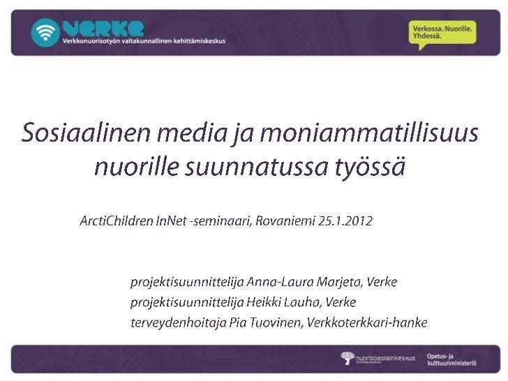 Esityksen sisältö• Verke ja sosiaalinen media• Kuvauksia ja kokemuksia moniammatillisesta  nuorille suunnatusta verkkotyös...
