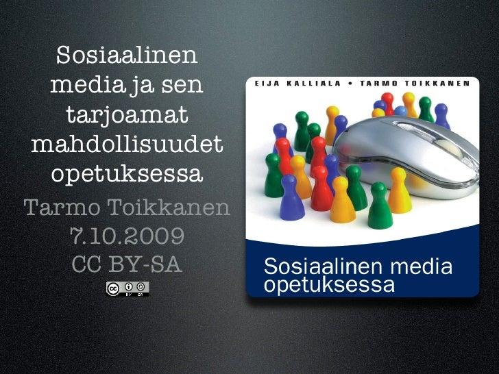 Sosiaalinen  media ja sen   tarjoamat mahdollisuudet  opetuksessa Tarmo Toikkanen    7.10.2009    CC BY-SA