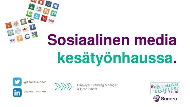 Sosiaalinen media kesätyönhaussa. @sannalavonen Sanna Lavonen Employer Branding Manager & Recruitment