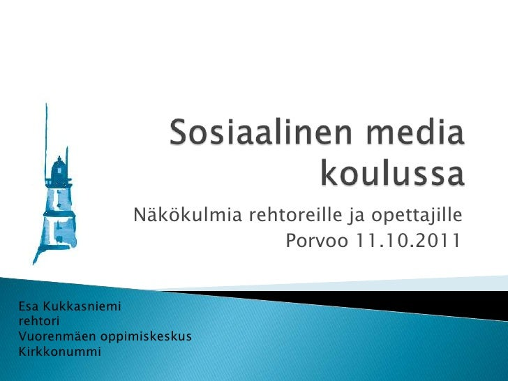 Sosiaalinen media koulussa<br />Näkökulmia rehtoreille ja opettajille<br />Porvoo 11.10.2011<br />Esa Kukkasniemi<br />reh...