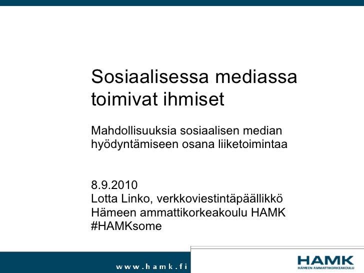 Sosiaalisessa mediassa toimivat ihmiset Mahdollisuuksia sosiaalisen median hyödyntämiseen osana liiketoimintaa   8.9.2010 ...