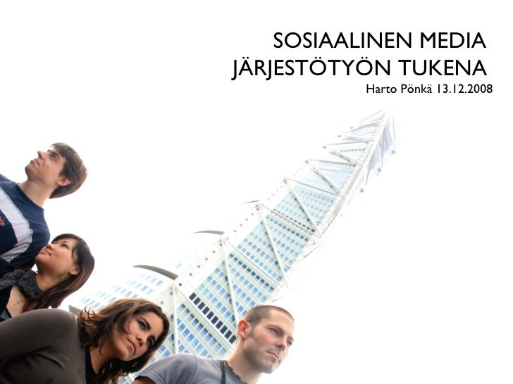 SOSIAALINEN MEDIA  JÄRJESTÖTYÖN TUKENA   Harto Pönkä 13.12.2008