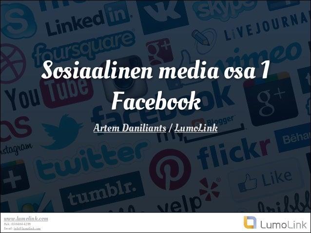 Sosiaalinen media osa 1 Facebook Artem Daniliants / LumoLink  www.lumolink.com Puh: 0504044299 Email: info@lumolink.com