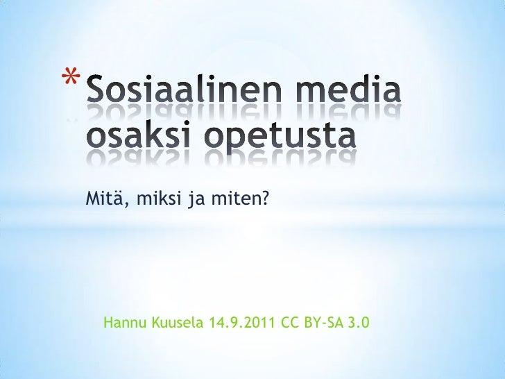 Sosiaalinen media osaksi opetusta<br />Mitä, miksi ja miten?<br />Hannu Kuusela 14.9.2011 CC BY-SA 3.0<br />