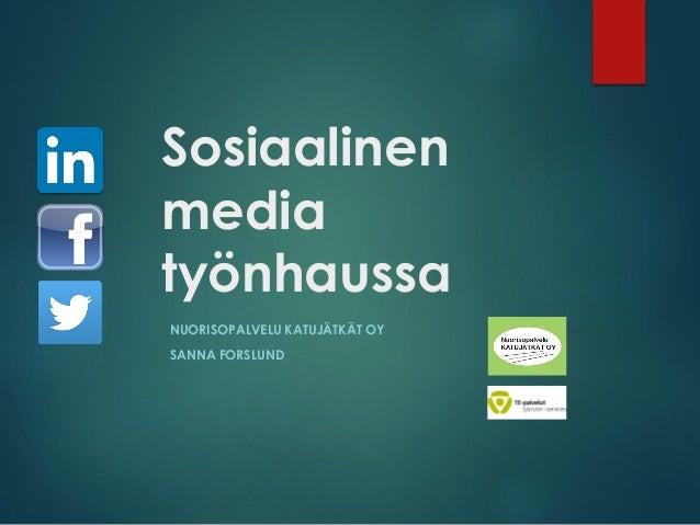 Sosiaalinen media työnhaussa NUORISOPALVELU KATUJÄTKÄT OY SANNA FORSLUND