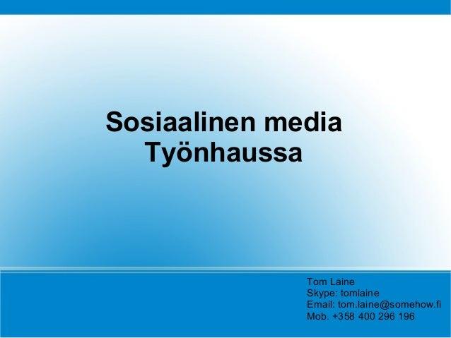 Sosiaalinen mediaTyönhaussaTom LaineSkype: tomlaineEmail: tom.laine@somehow.fiMob. +358 400 296 196