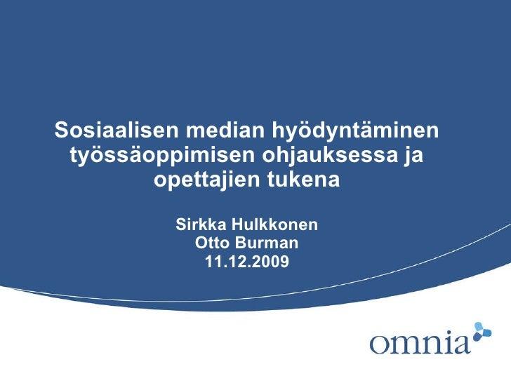 Sosiaalisen median hyödyntäminen työssäoppimisen ohjauksessa ja opettajien tukena Sirkka Hulkkonen Otto Burman 11.12.2009