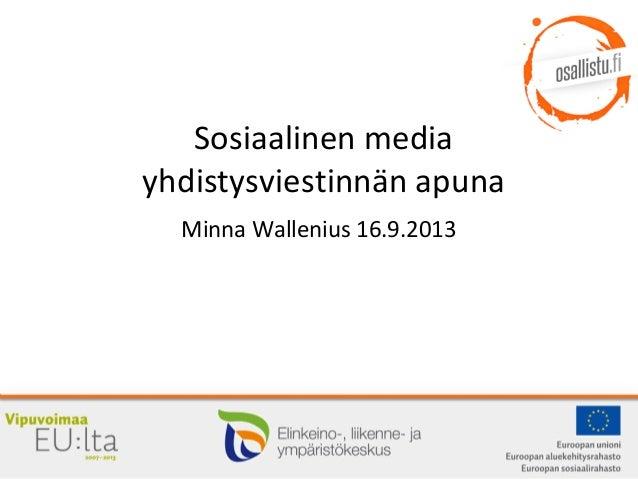 Sosiaalinen media yhdistysviestinnän apuna Minna Wallenius 16.9.2013