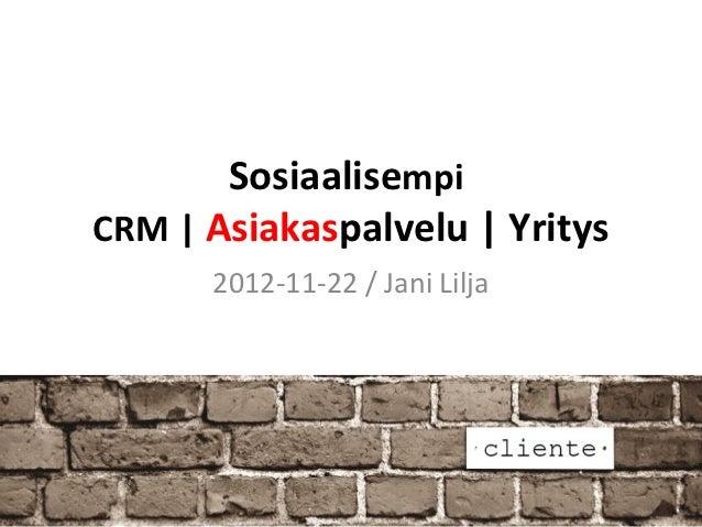 SosiaalisempiCRM | Asiakaspalvelu | Yritys      2012-11-22 / Jani Lilja