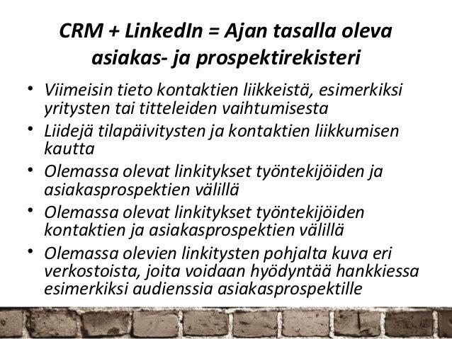 CRM + LinkedIn = Ajan tasalla oleva      asiakas- ja prospektirekisteri• Viimeisin tieto kontaktien liikkeistä, esimerkiks...