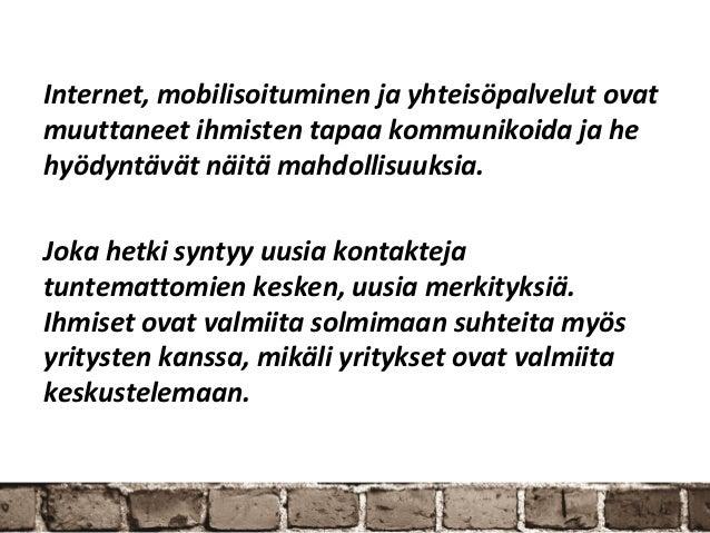 Internet, mobilisoituminen ja yhteisöpalvelut ovatmuuttaneet ihmisten tapaa kommunikoida ja hehyödyntävät näitä mahdollisu...