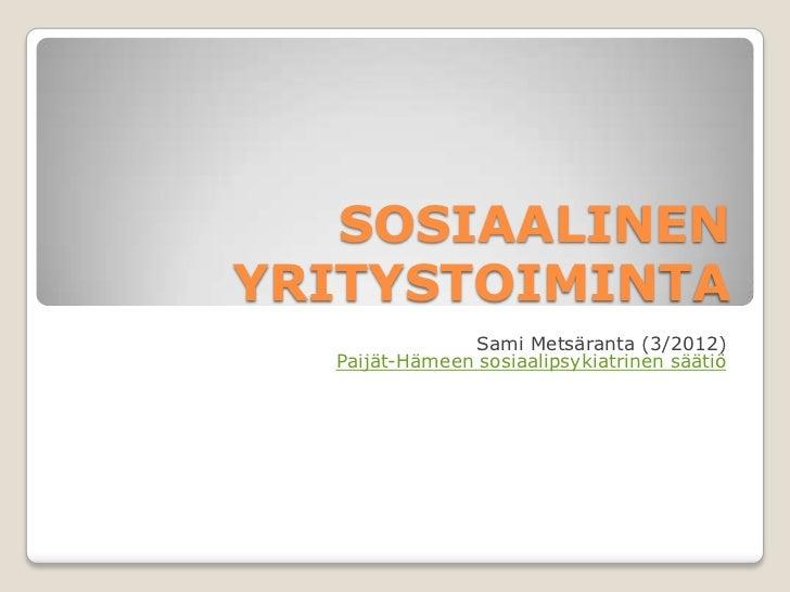 SOSIAALINENYRITYSTOIMINTA               Sami Metsäranta (3/2012)  Paijät-Hämeen sosiaalipsykiatrinen säätiö