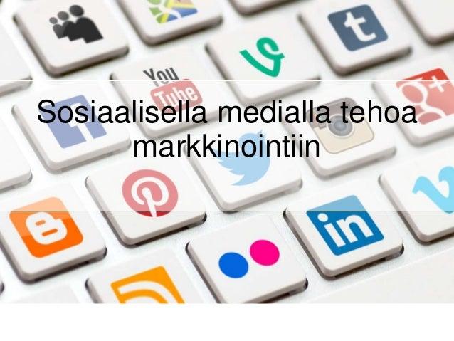 Sosiaalisella medialla tehoa markkinointiin