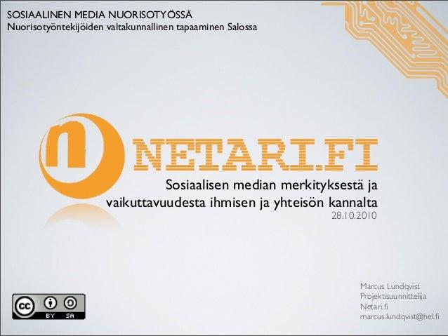 Marcus Lundqvist Projektisuunnittelija Netari.fi marcus.lundqvist@hel.fi Sosiaalisen median merkityksestä ja vaikuttavuudest...