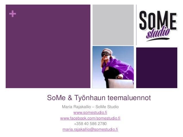 +  SoMe & Työnhaun teemaluennot Maria Rajakallio – SoMe Studio www.somestudio.fi www.facebook.com/somestudio.fi +358 40 58...